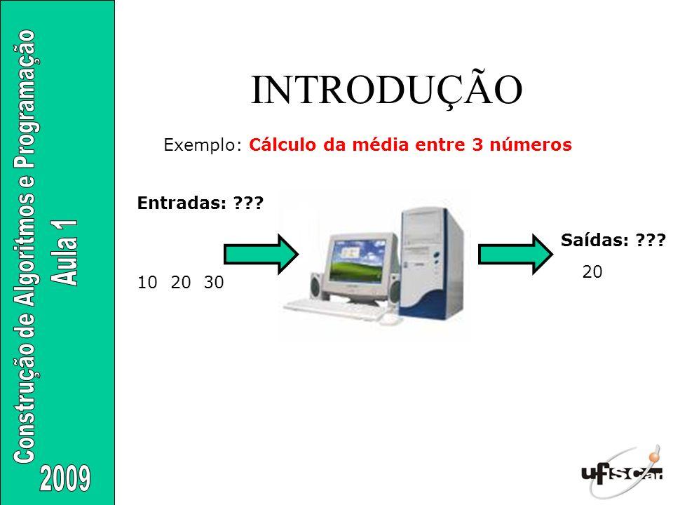 INTRODUÇÃO 10 20 30 20 Exemplo: Cálculo da média entre 3 números Entradas: ??? Saídas: ???