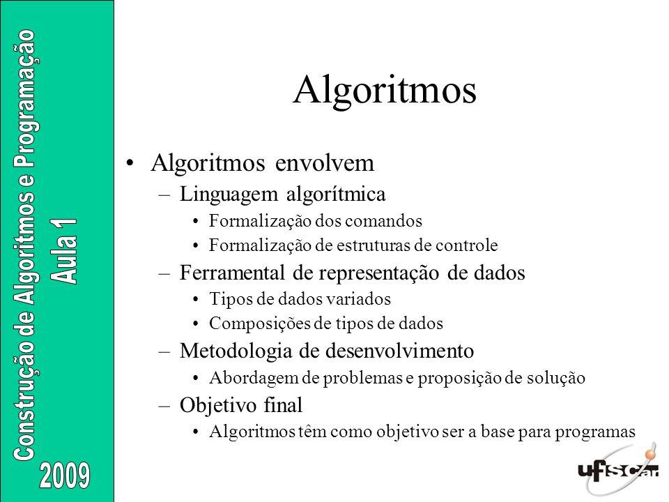 Algoritmos Algoritmos envolvem –Linguagem algorítmica Formalização dos comandos Formalização de estruturas de controle –Ferramental de representação d