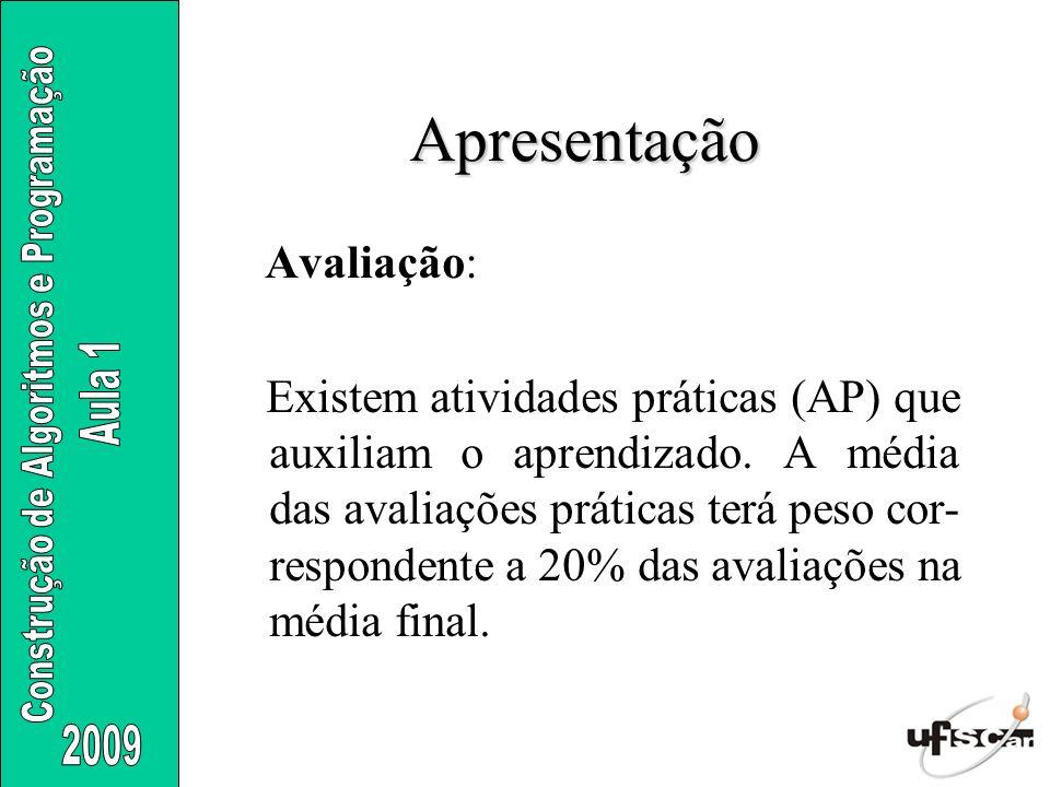 Apresentação Avaliação: Existem atividades práticas (AP) que auxiliam o aprendizado. A média das avaliações práticas terá peso cor- respondente a 20%
