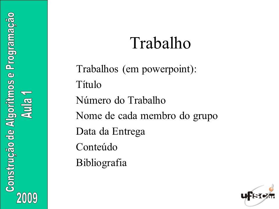 Trabalho Trabalhos (em powerpoint): Título Número do Trabalho Nome de cada membro do grupo Data da Entrega Conteúdo Bibliografia
