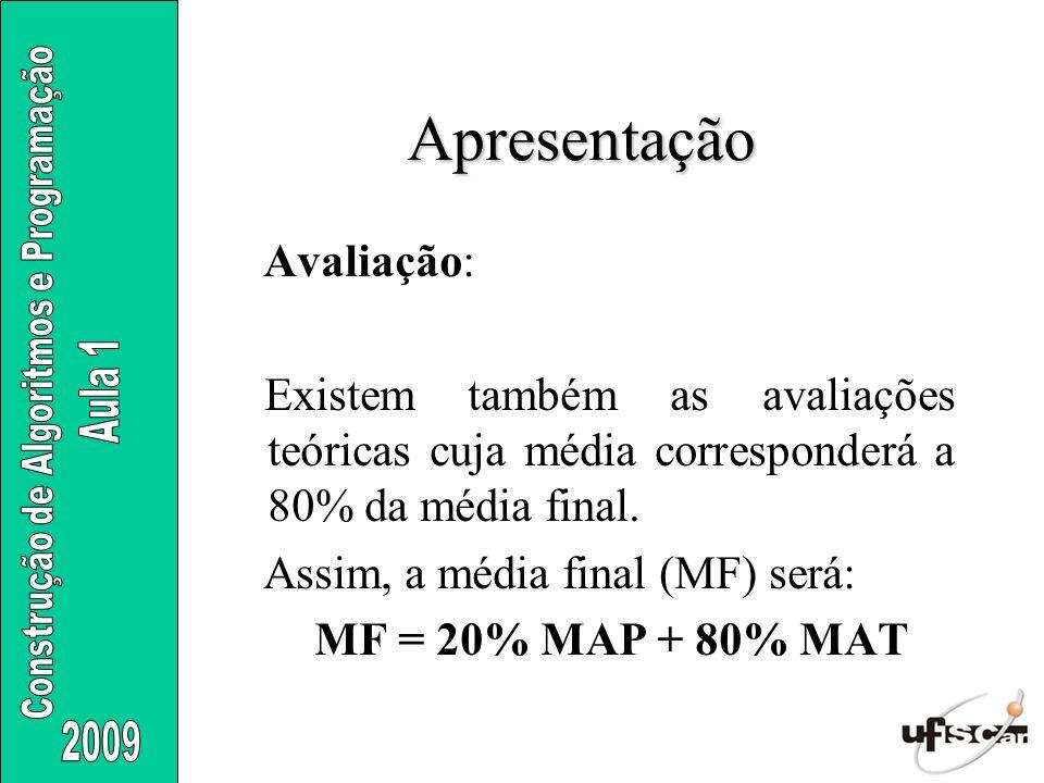 Apresentação Avaliação: Existem também as avaliações teóricas cuja média corresponderá a 80% da média final. Assim, a média final (MF) será: MF = 20%