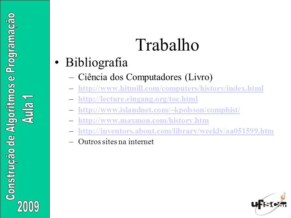 Bibliografia –Ciência dos Computadores (Livro) –http://www.hitmill.com/computers/history/index.htmlhttp://www.hitmill.com/computers/history/index.html
