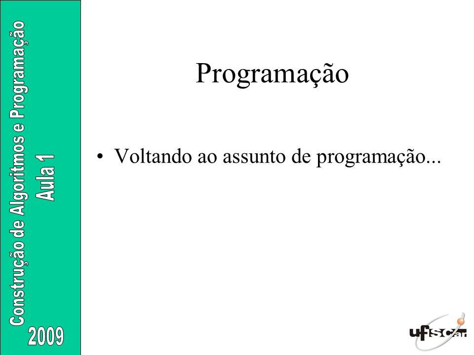Voltando ao assunto de programação... Programação
