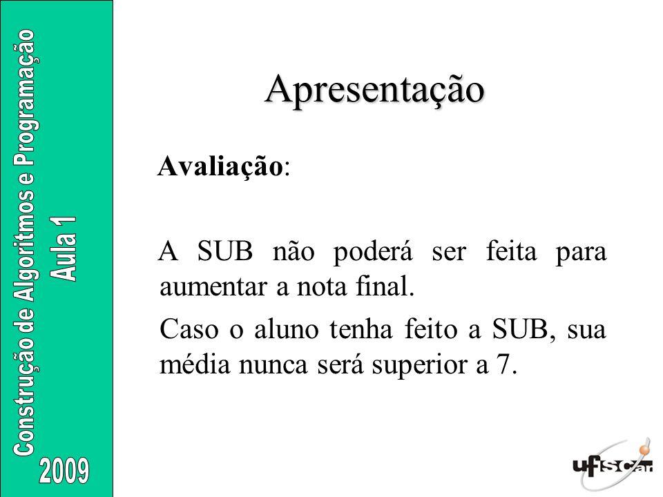 Apresentação Avaliação: A SUB não poderá ser feita para aumentar a nota final. Caso o aluno tenha feito a SUB, sua média nunca será superior a 7.