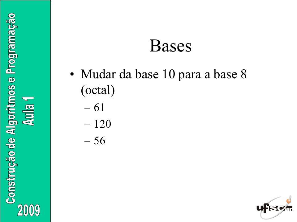 Mudar da base 10 para a base 8 (octal) –61 –120 –56 Bases