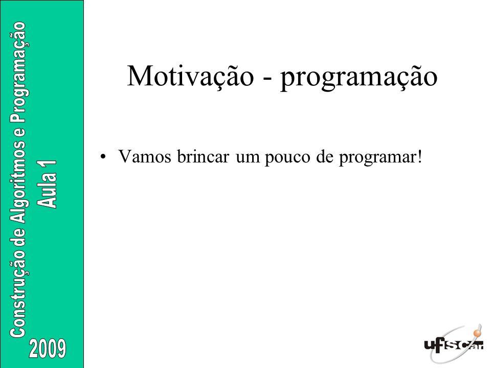 Vamos brincar um pouco de programar! Motivação - programação