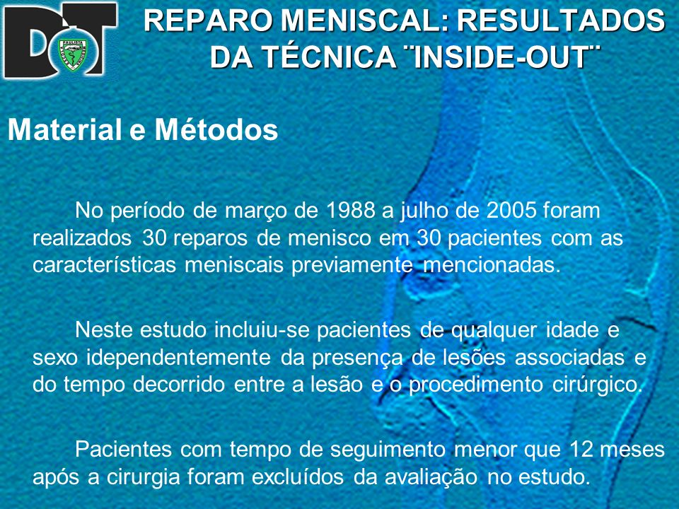 REPARO MENISCAL: RESULTADOS DA TÉCNICA ¨INSIDE-OUT¨ Material e Métodos No período de março de 1988 a julho de 2005 foram realizados 30 reparos de meni