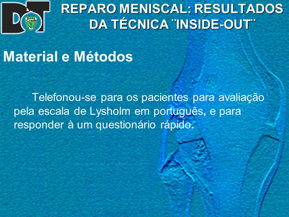 REPARO MENISCAL: RESULTADOS DA TÉCNICA ¨INSIDE-OUT¨ Material e Métodos Telefonou-se para os pacientes para avaliação pela escala de Lysholm em portugu