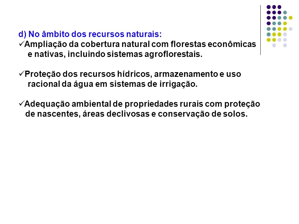 d) No âmbito dos recursos naturais: Ampliação da cobertura natural com florestas econômicas e nativas, incluindo sistemas agroflorestais. Proteção dos