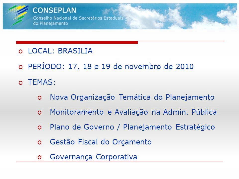 oLOCAL: BRASILIA oPERÍODO: 17, 18 e 19 de novembro de 2010 oTEMAS: oNova Organização Temática do Planejamento oMonitoramento e Avaliação na Admin. Púb