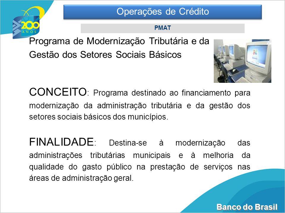 Banco do Brasil 1 Operações de Crédito PMAT Programa de Modernização Tributária e da Gestão dos Setores Sociais Básicos CONCEITO : Programa destinado