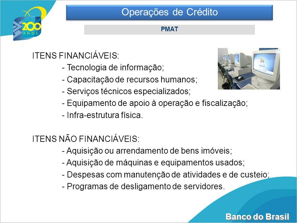 Banco do Brasil ITENS FINANCIÁVEIS: - Tecnologia de informação; - Capacitação de recursos humanos; - Serviços técnicos especializados; - Equipamento d