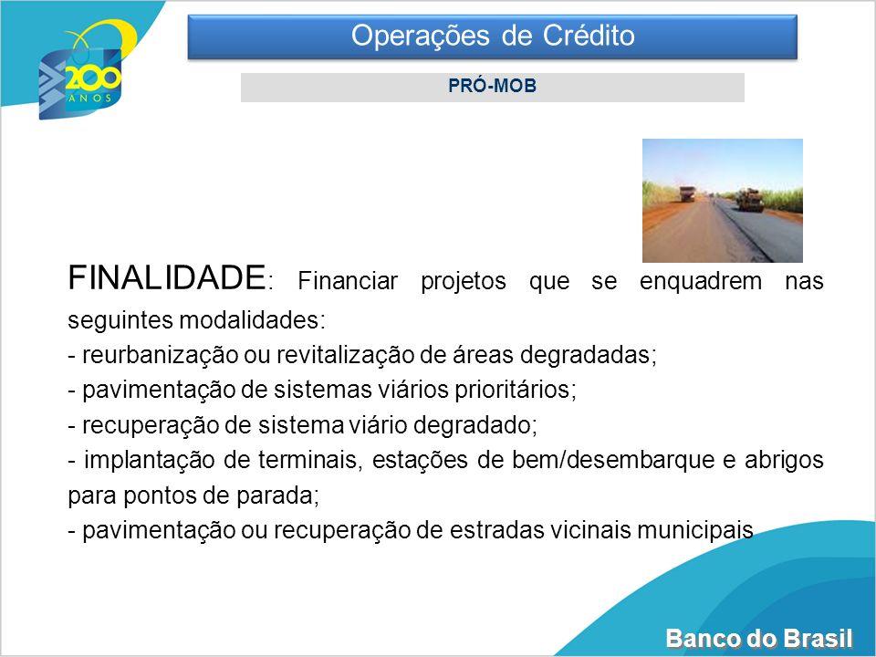 Banco do Brasil FINALIDADE : Financiar projetos que se enquadrem nas seguintes modalidades: - reurbanização ou revitalização de áreas degradadas; - pa