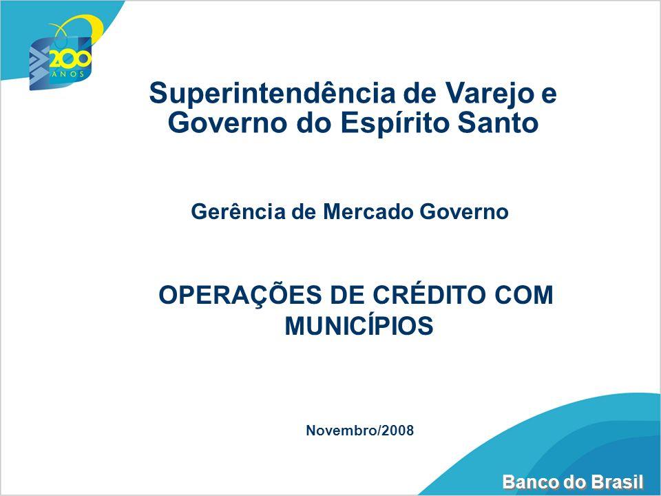 Superintendência de Varejo e Governo do Espírito Santo Gerência de Mercado Governo Novembro/2008 OPERAÇÕES DE CRÉDITO COM MUNICÍPIOS