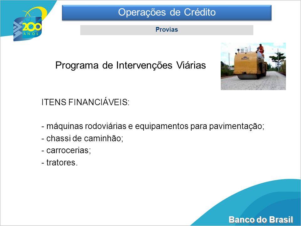 Banco do Brasil Operações de Crédito Provias Programa de Intervenções Viárias ITENS FINANCIÁVEIS: - máquinas rodoviárias e equipamentos para pavimenta