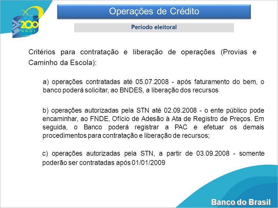 Banco do Brasil Operações de Crédito Período eleitoral c) operações autorizadas pela STN, a partir de 03.09.2008 - somente poderão ser contratadas apó