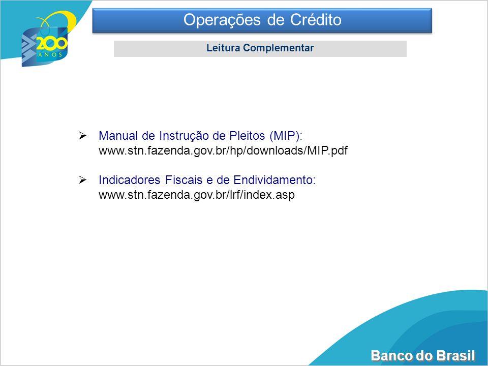 Banco do Brasil Manual de Instrução de Pleitos (MIP): www.stn.fazenda.gov.br/hp/downloads/MIP.pdf Indicadores Fiscais e de Endividamento: www.stn.faze