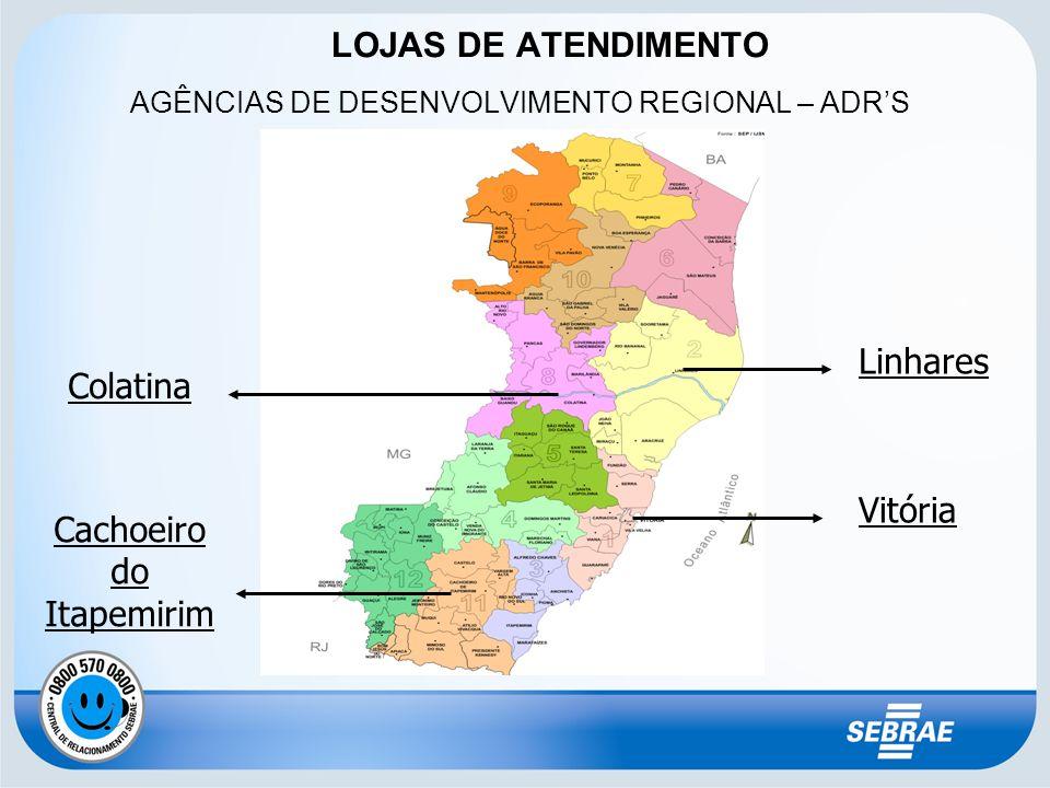 LOJAS DE ATENDIMENTO AGÊNCIAS DE DESENVOLVIMENTO REGIONAL – ADRS Linhares Colatina Vitória Cachoeiro do Itapemirim