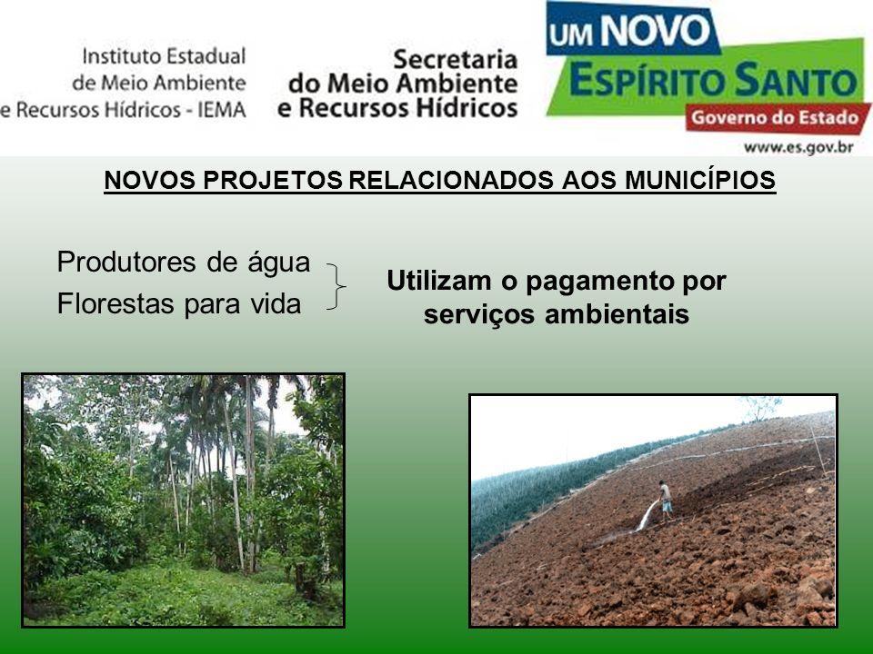 NOVOS PROJETOS RELACIONADOS AOS MUNICÍPIOS Produtores de água Florestas para vida Utilizam o pagamento por serviços ambientais