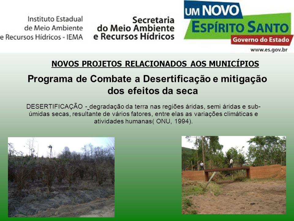 NOVOS PROJETOS RELACIONADOS AOS MUNICÍPIOS Programa de Combate a Desertificação e mitigação dos efeitos da seca DESERTIFICAÇÃO DESERTIFICAÇÃO - degrad