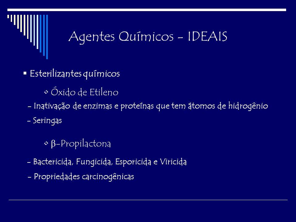 Agentes Químicos - IDEAIS Glutaraldeído - Instrumentos urológicos e respiratórios - Bactericida, Esporicida, Fungicida e Viricida Formaldeído - Extremamente tóxicos - Inativação dos constituintes celulares ( Proteínas e Ácidos nucléicos)