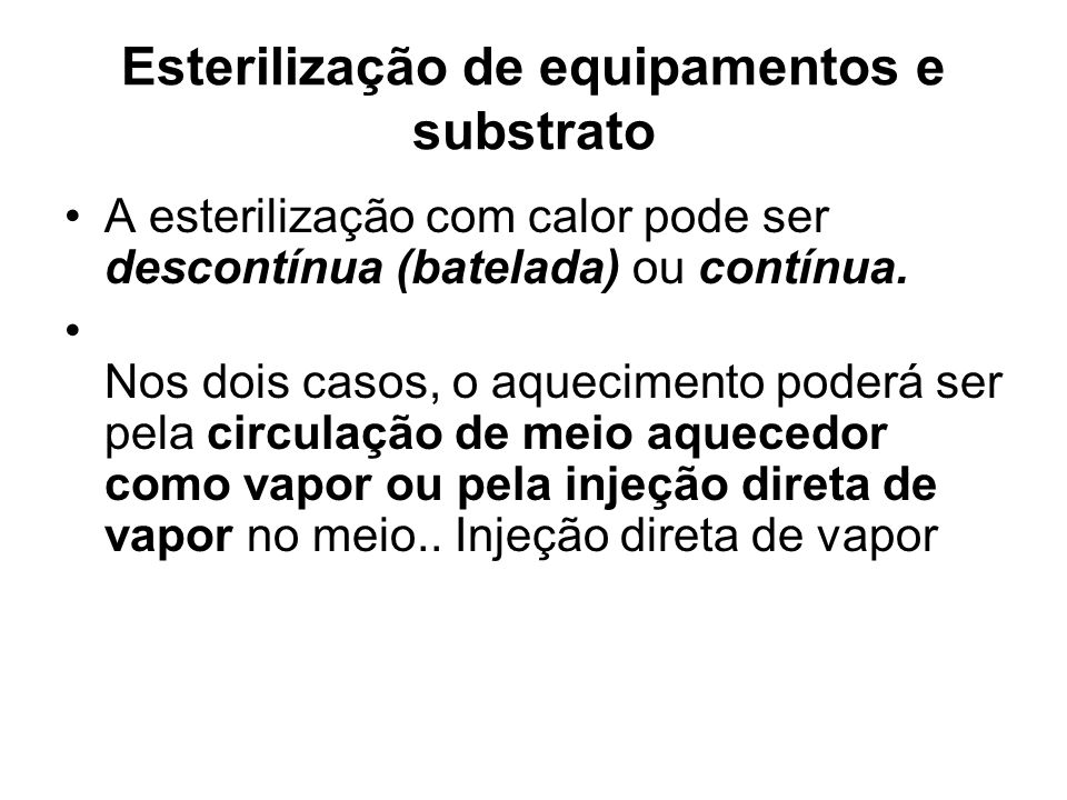 Esterilização de equipamentos e substrato A esterilização com calor pode ser descontínua (batelada) ou contínua.