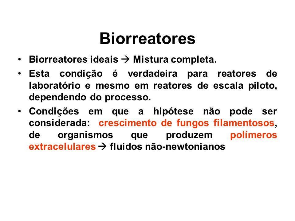 Biorreatores Biorreatores ideais Mistura completa. Esta condição é verdadeira para reatores de laboratório e mesmo em reatores de escala piloto, depen