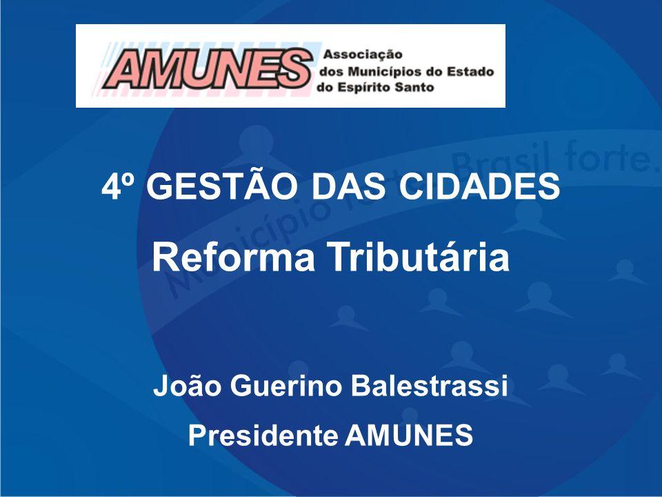 4º GESTÃO DAS CIDADES Reforma Tributária João Guerino Balestrassi Presidente AMUNES
