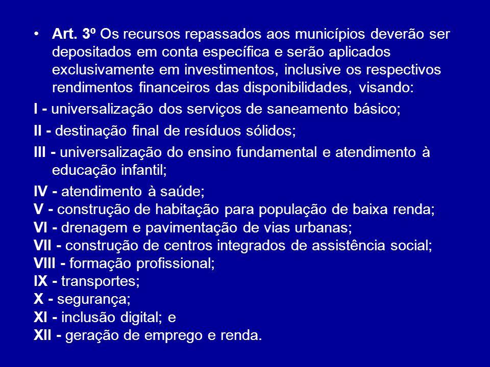 Art. 3º Os recursos repassados aos municípios deverão ser depositados em conta específica e serão aplicados exclusivamente em investimentos, inclusive