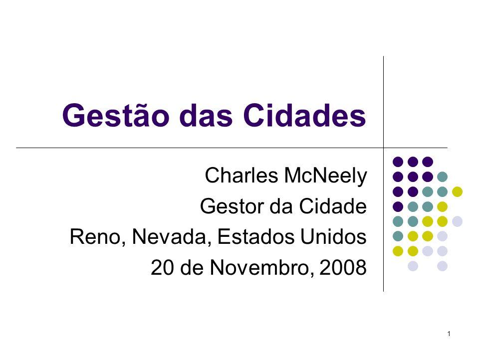 1 Gestão das Cidades Charles McNeely Gestor da Cidade Reno, Nevada, Estados Unidos 20 de Novembro, 2008