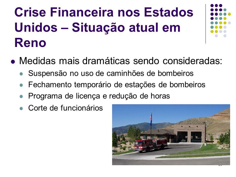 26 Crise Financeira nos Estados Unidos – Situação atual em Reno Medidas mais dramáticas sendo consideradas: Suspensão no uso de caminhões de bombeiros
