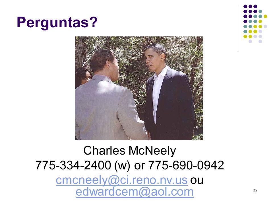 35 Perguntas? Charles McNeely 775-334-2400 (w) or 775-690-0942 cmcneely@ci.reno.nv.uscmcneely@ci.reno.nv.us ou edwardcem@aol.com edwardcem@aol.com
