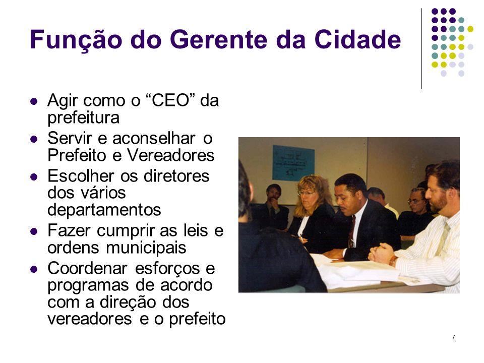 7 Função do Gerente da Cidade Agir como o CEO da prefeitura Servir e aconselhar o Prefeito e Vereadores Escolher os diretores dos vários departamentos