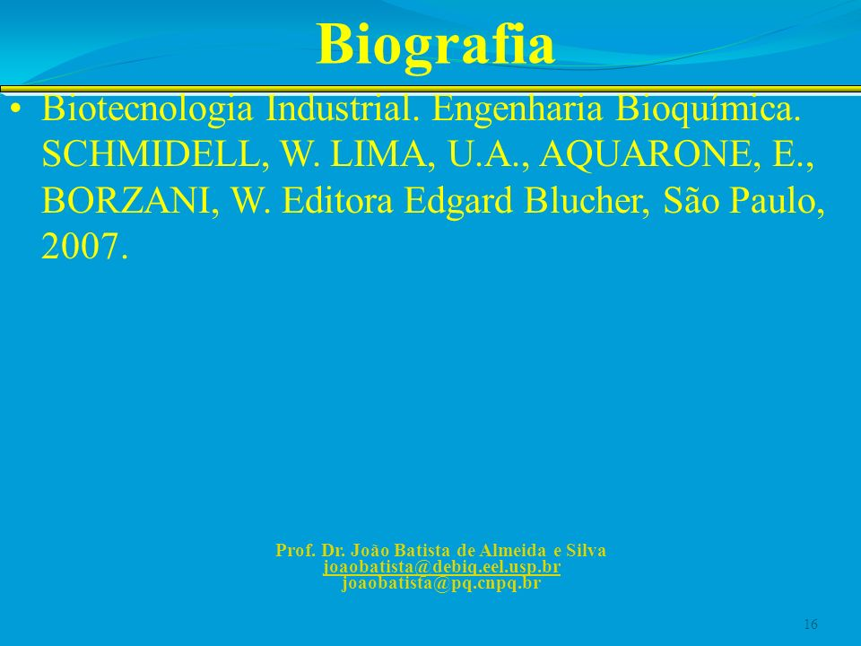 Biografia Biotecnologia Industrial. Engenharia Bioquímica. SCHMIDELL, W. LIMA, U.A., AQUARONE, E., BORZANI, W. Editora Edgard Blucher, São Paulo, 2007