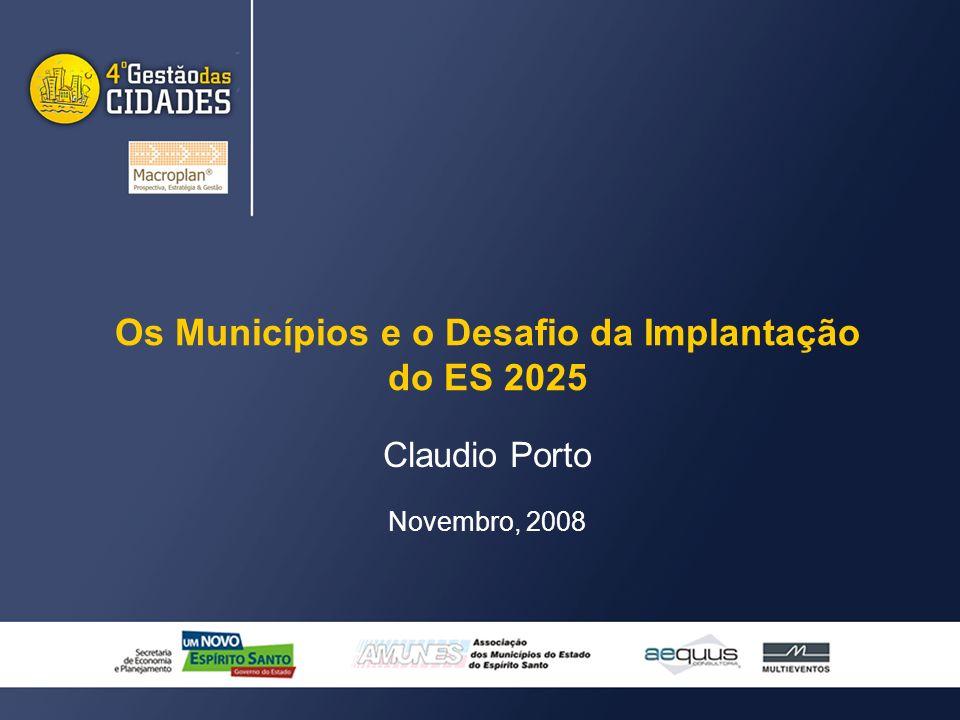 Os Municípios e o Desafio da Implantação do ES 2025 Claudio Porto Novembro, 2008