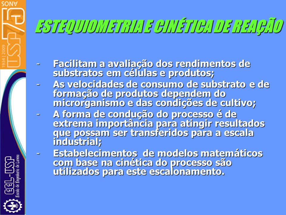 ESTEQUIOMETRIA E CINÉTICA DE REAÇÃO -Facilitam a avaliação dos rendimentos de substratos em células e produtos; -As velocidades de consumo de substrat