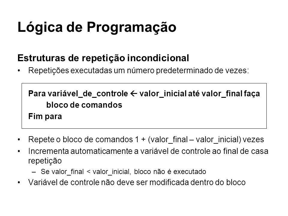 Lógica de Programação Estruturas de repetição incondicional Repetições executadas um número predeterminado de vezes: Para variável_de_controle valor_i