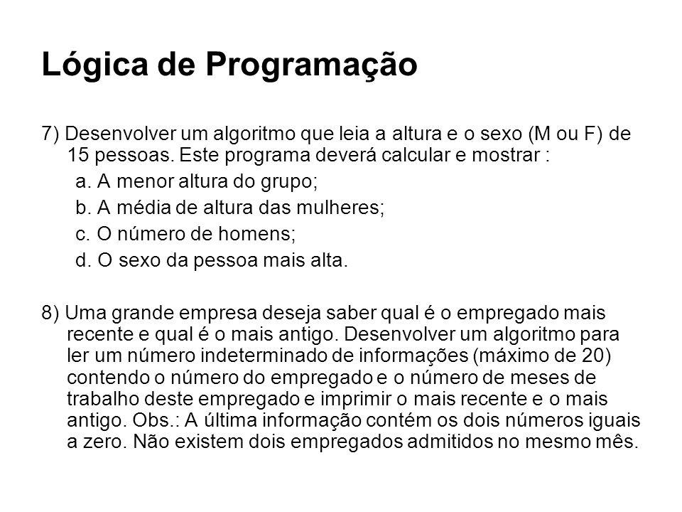Lógica de Programação 7) Desenvolver um algoritmo que leia a altura e o sexo (M ou F) de 15 pessoas. Este programa deverá calcular e mostrar : a. A me