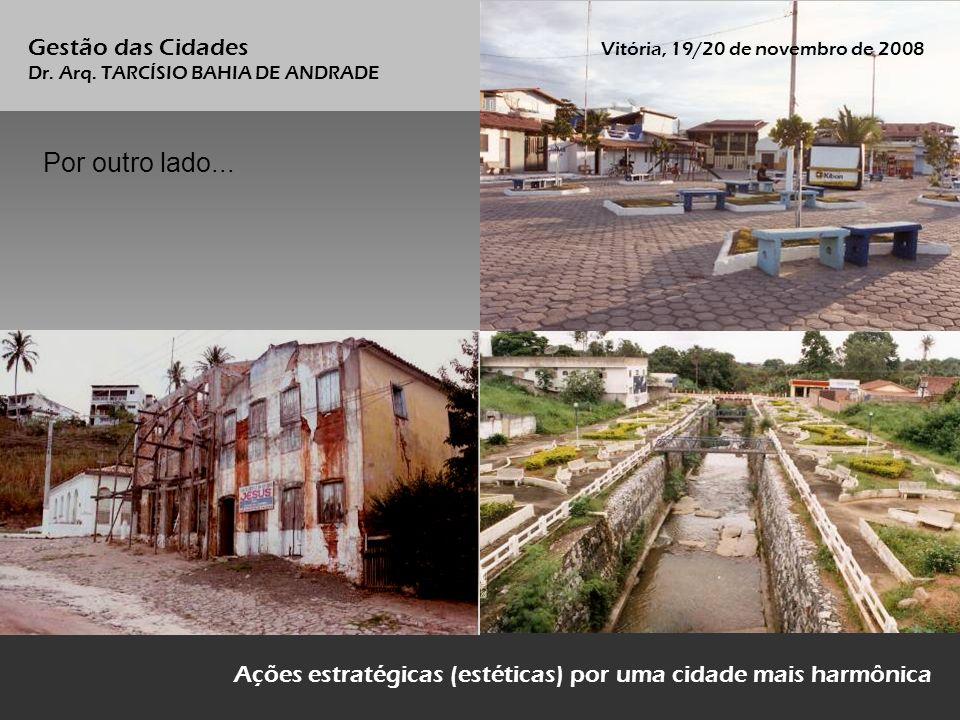 Ações estratégicas (estéticas) por uma cidade mais harmônica Por outro lado... Gestão das Cidades Vitória, 19/20 de novembro de 2008 Dr. Arq. TARCÍSIO