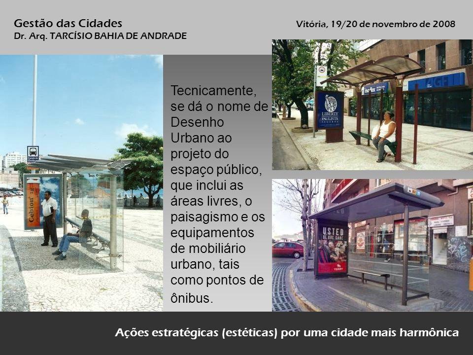 Ações estratégicas (estéticas) por uma cidade mais harmônica Tecnicamente, se dá o nome de Desenho Urbano ao projeto do espaço público, que inclui as
