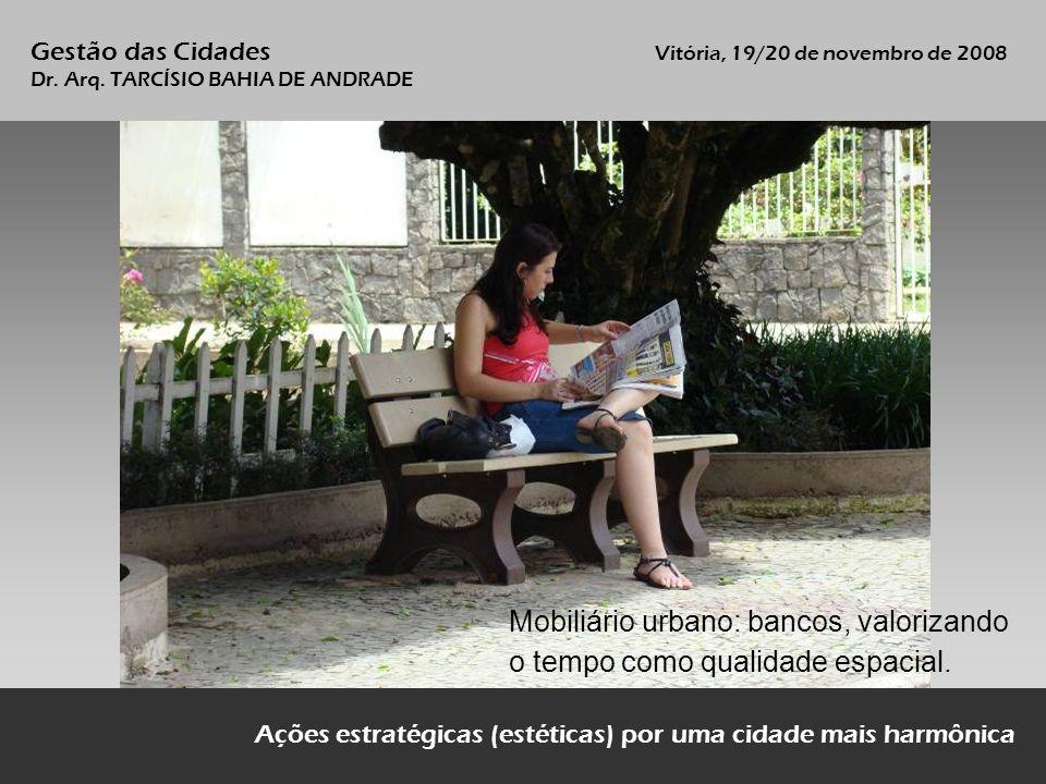 Mobiliário urbano: bancos, valorizando o tempo como qualidade espacial. Ações estratégicas (estéticas) por uma cidade mais harmônica Gestão das Cidade