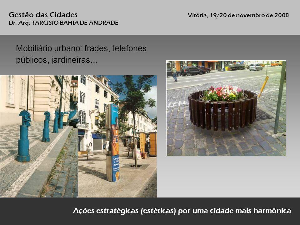 Mobiliário urbano: frades, telefones públicos, jardineiras... Ações estratégicas (estéticas) por uma cidade mais harmônica Gestão das Cidades Vitória,