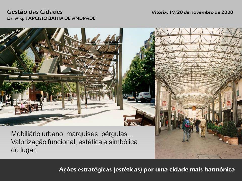 Mobiliário urbano: marquises, pérgulas... Valorização funcional, estética e simbólica do lugar. Ações estratégicas (estéticas) por uma cidade mais har