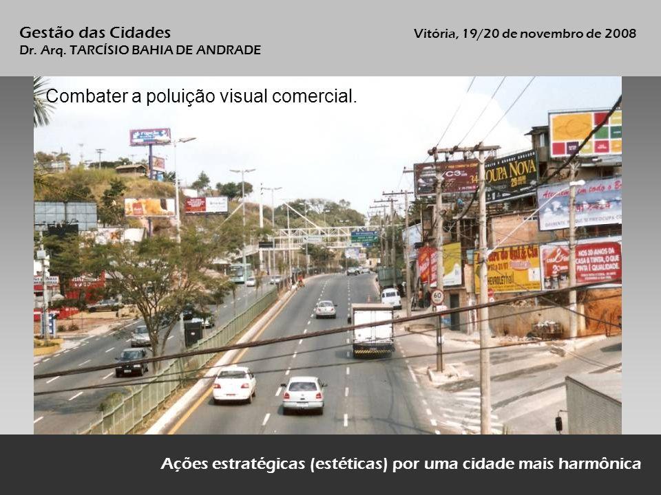 Combater a poluição visual comercial. Ações estratégicas (estéticas) por uma cidade mais harmônica Gestão das Cidades Vitória, 19/20 de novembro de 20