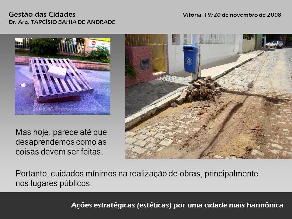 Portanto, cuidados mínimos na realização de obras, principalmente nos lugares públicos. Ações estratégicas (estéticas) por uma cidade mais harmônica G
