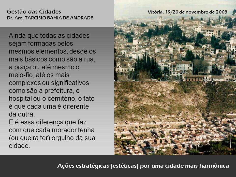 Ações estratégicas (estéticas) por uma cidade mais harmônica Gestão das Cidades Vitória, 19/20 de novembro de 2008 Dr.
