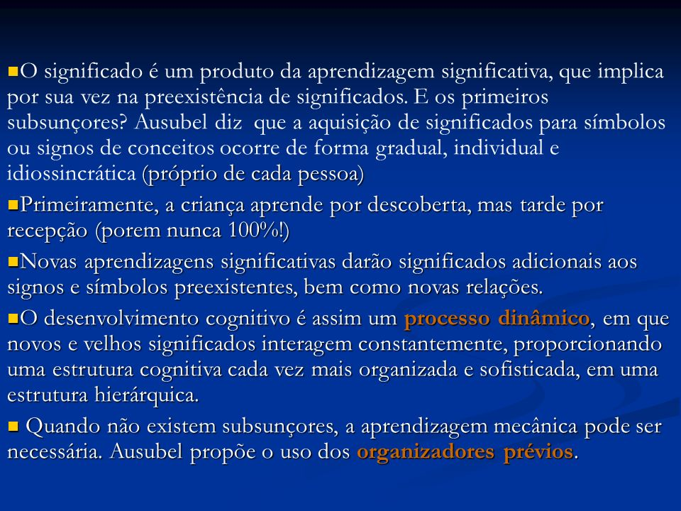 (próprio de cada pessoa) O significado é um produto da aprendizagem significativa, que implica por sua vez na preexistência de significados. E os prim