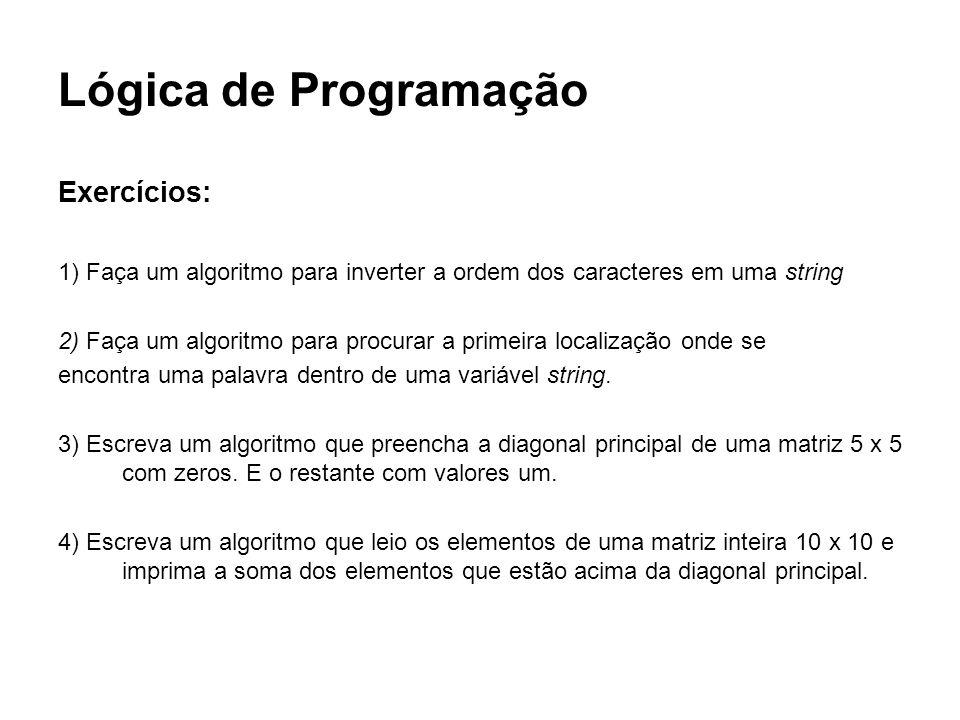 Lógica de Programação Exercícios: 1) Faça um algoritmo para inverter a ordem dos caracteres em uma string 2) Faça um algoritmo para procurar a primeir