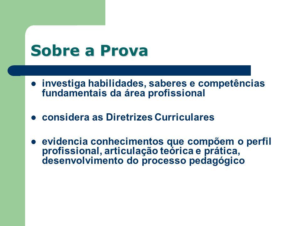 Sobre a Prova investiga habilidades, saberes e competências fundamentais da área profissional considera as Diretrizes Curriculares evidencia conhecime