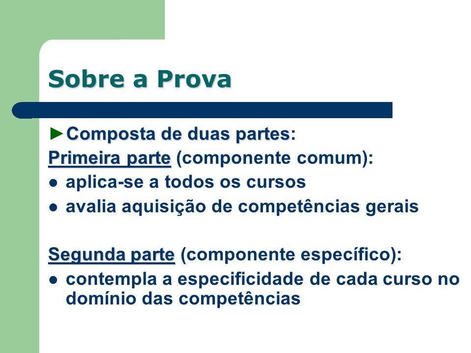 Sobre a Prova Composta de duas partesComposta de duas partes: Primeira parte Primeira parte (componente comum): aplica-se a todos os cursos avalia aqu